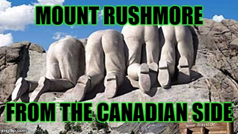 Mount Rushmore back side | MOUNT RUSHMORE FROM THE CANADIAN SIDE | image tagged in canadian,canada,backside,hey canada,kiss my ass,asses | made w/ Imgflip meme maker