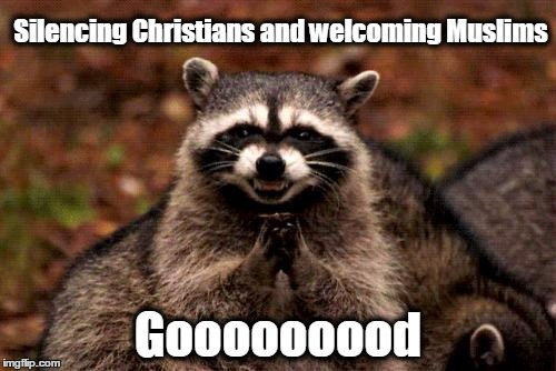 Evil Plotting Raccoon Meme | Silencing Christians and welcoming Muslims Gooooooood | image tagged in evil plotting raccoon,liberals | made w/ Imgflip meme maker