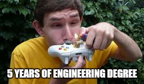 5 YEARS OF ENGINEERING DEGREE | made w/ Imgflip meme maker
