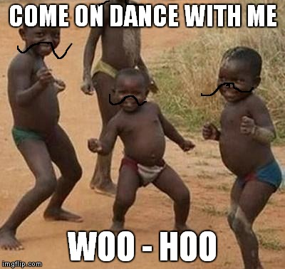 AFRICAN KIDS DANCING | COME ON DANCE WITH ME WOO - HOO | image tagged in african kids dancing | made w/ Imgflip meme maker
