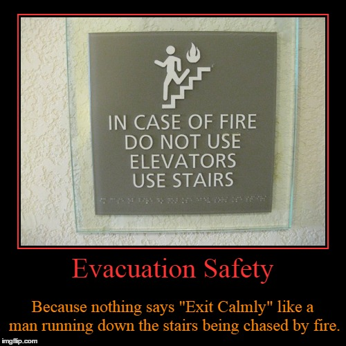 "Evacuation Safety | Evacuation Safety | Because nothing says ""Exit Calmly"" like a man running down the stairs being chased by fire. 