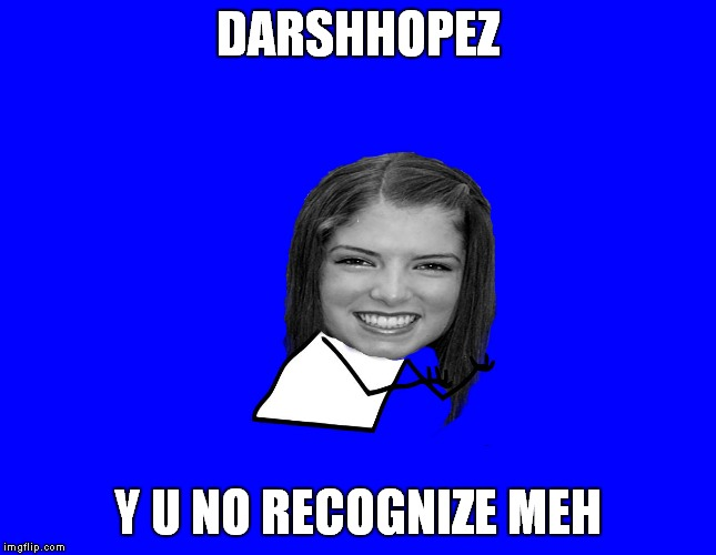 DARSHHOPEZ Y U NO RECOGNIZE MEH | made w/ Imgflip meme maker