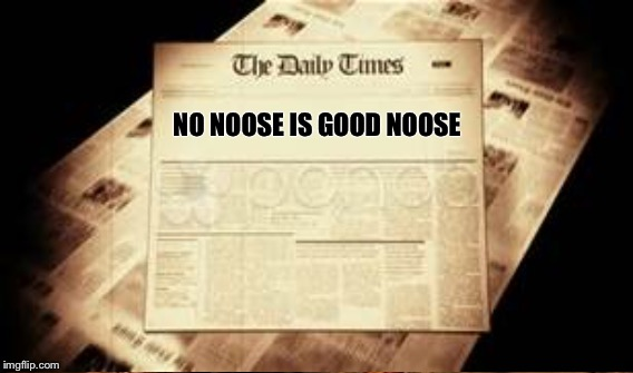 NO NOOSE IS GOOD NOOSE | made w/ Imgflip meme maker