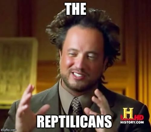 Ancient Aliens Meme | THE REPTILICANS | image tagged in memes,ancient aliens | made w/ Imgflip meme maker