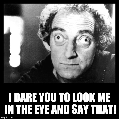 As a child, I called my amblyopia Annie Oakley.  | I DARE YOU TO LOOK ME IN THE EYE AND SAY THAT! | image tagged in marty feldman,amblyopia,lazy eye | made w/ Imgflip meme maker