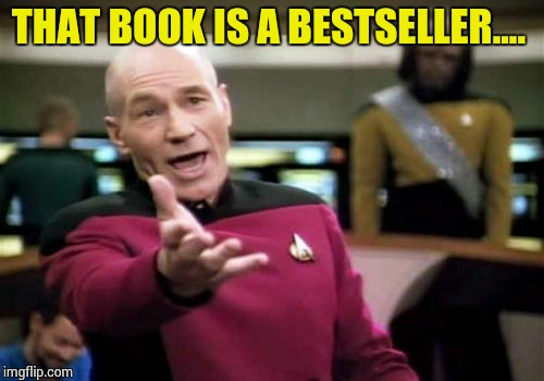 Picard Wtf Meme | THAT BOOK IS A BESTSELLER.... | image tagged in memes,picard wtf | made w/ Imgflip meme maker