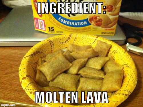 Shut your mouth and know your rolls are hot. |  INGREDIENT:; MOLTEN LAVA | image tagged in memes,good guy pizza rolls,pizza,iwanttobebacon,bacon | made w/ Imgflip meme maker