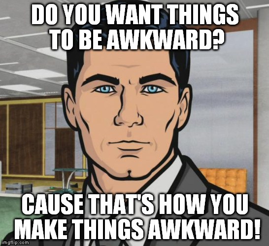 "When someone says ""awkward"" during an uncomfortable moment 