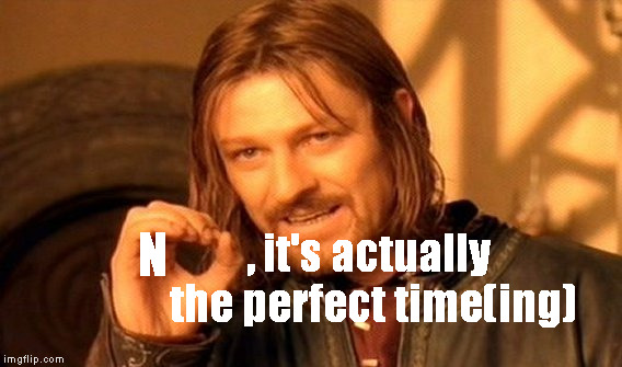One Does Not Simply Meme | , it's actually the perfect time(ing) N | image tagged in memes,one does not simply | made w/ Imgflip meme maker