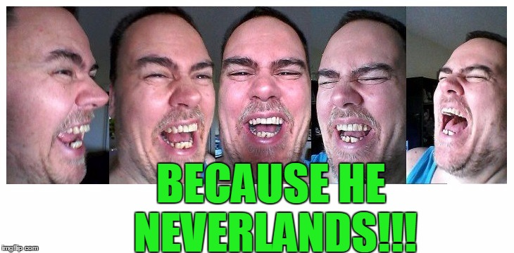 LOL | BECAUSE HE NEVERLANDS!!! | image tagged in lol | made w/ Imgflip meme maker
