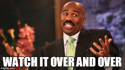 Steve Harvey Meme | WATCH IT OVER AND OVER | image tagged in memes,steve harvey | made w/ Imgflip meme maker