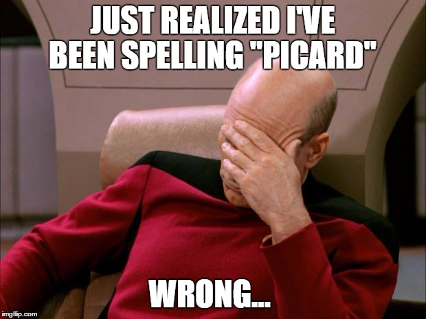 "Captain Picard Facepalm HD | JUST REALIZED I'VE BEEN SPELLING ""PICARD"" WRONG... 