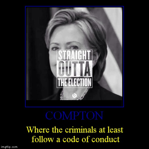 I'd rather park my car there with the keys left in it than give Hillary the keys to the Whitehouse | COMPTON | Where the criminals at least follow a code of conduct | image tagged in funny,demotivationals,wtf hillary,neverhillary,hillary clinton for jail 2016 | made w/ Imgflip demotivational maker