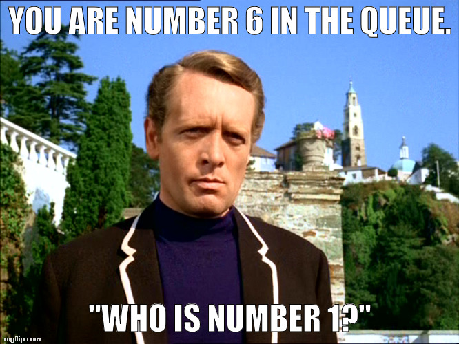 "YOU ARE NUMBER 6 IN THE QUEUE. ""WHO IS NUMBER 1?"" 
