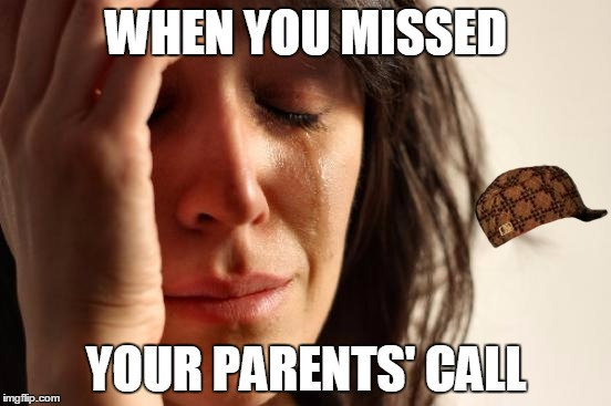 First World Problems | WHEN YOU MISSED YOUR PARENTS' CALL | image tagged in memes,first world problems,scumbag,when,you,my face when another female calls my man her bff | made w/ Imgflip meme maker