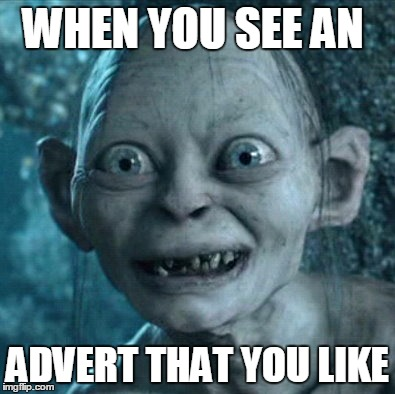 Gollum |  WHEN YOU SEE AN; ADVERT THAT YOU LIKE | image tagged in memes,gollum,product,something you like,egg,silly | made w/ Imgflip meme maker