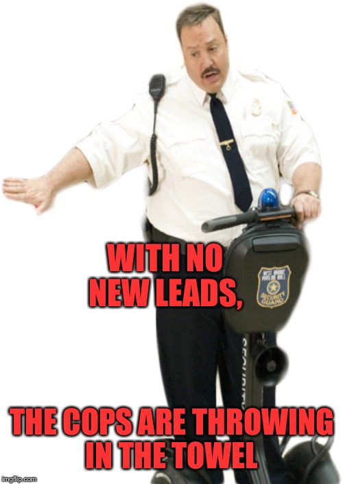 WITH NO NEW LEADS, THE COPS ARE THROWING IN THE TOWEL | made w/ Imgflip meme maker