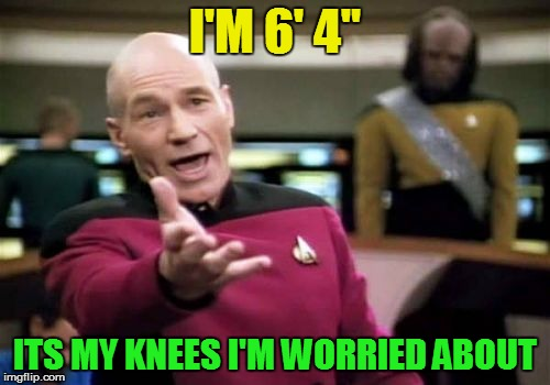 "Picard Wtf Meme | I'M 6' 4"" ITS MY KNEES I'M WORRIED ABOUT 