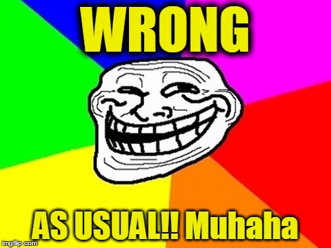 WRONG AS USUAL!! Muhaha | made w/ Imgflip meme maker