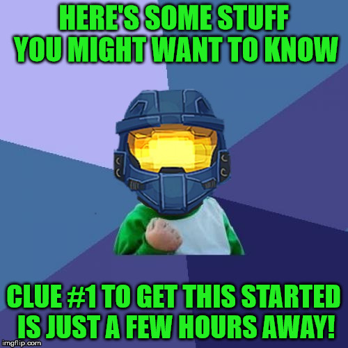 HERE'S SOME STUFF YOU MIGHT WANT TO KNOW CLUE #1 TO GET THIS STARTED IS JUST A FEW HOURS AWAY! | image tagged in 1befyj | made w/ Imgflip meme maker