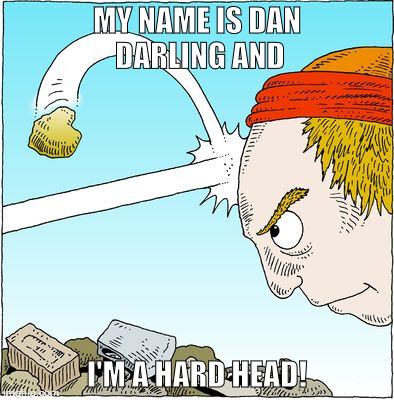 hard head | MY NAME IS DAN DARLING AND I'M A HARD HEAD! | image tagged in hard head | made w/ Imgflip meme maker