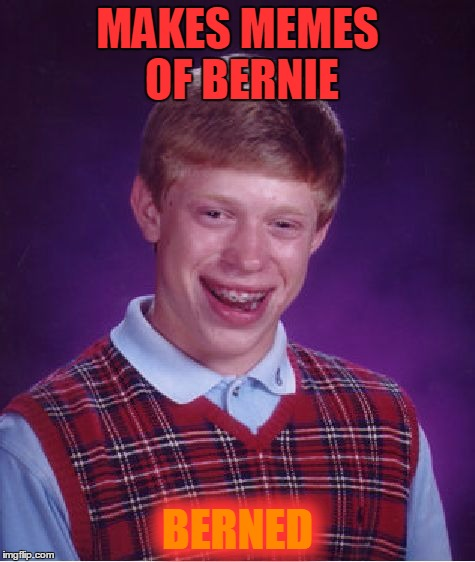 Bad Luck Brian Meme | MAKES MEMES OF BERNIE BERNED | image tagged in memes,bad luck brian | made w/ Imgflip meme maker