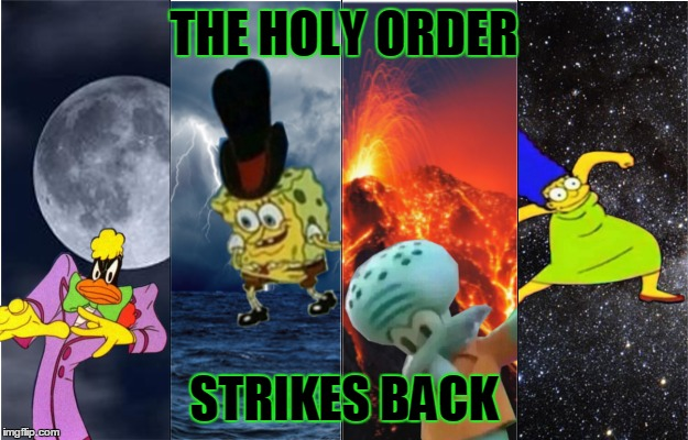 THE HOLY ORDER STRIKES BACK | image tagged in meme,holy order,daffy duck,sponge bob,squidward,marge | made w/ Imgflip meme maker