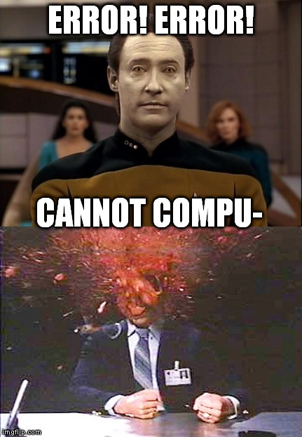 ERROR! ERROR! CANNOT COMPU- | made w/ Imgflip meme maker