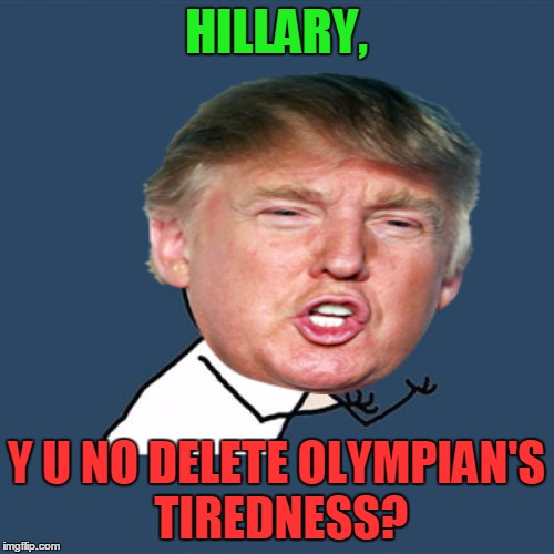 HILLARY, Y U NO DELETE OLYMPIAN'S TIREDNESS? | made w/ Imgflip meme maker