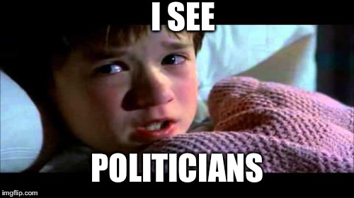 I SEE POLITICIANS | made w/ Imgflip meme maker