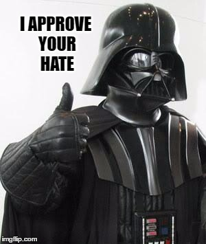 Darth Vader Approves | I APPROVE YOUR HATE | image tagged in darth vader approves,memes,butthurt,hater,loki i approve | made w/ Imgflip meme maker