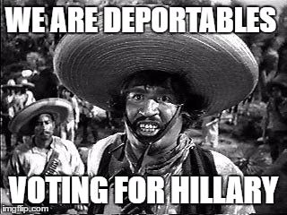 WE ARE DEPORTABLES VOTING FOR HILLARY | made w/ Imgflip meme maker