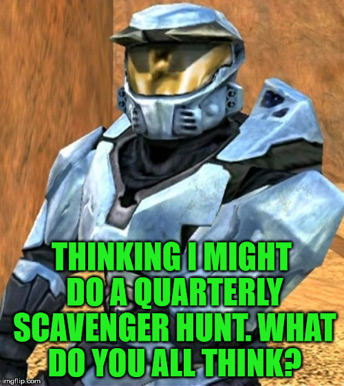 Church RvB Season 1 | THINKING I MIGHT DO A QUARTERLY SCAVENGER HUNT. WHAT DO YOU ALL THINK? | image tagged in church rvb season 1 | made w/ Imgflip meme maker