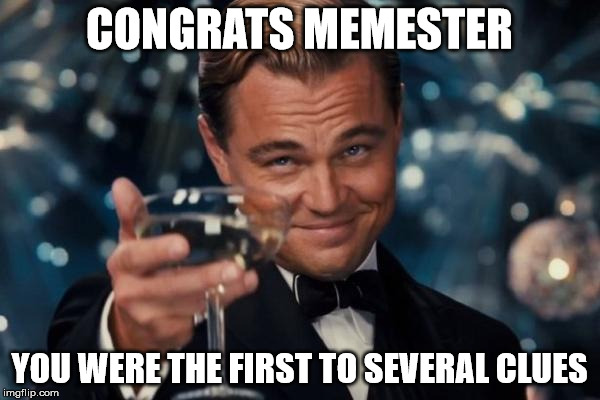 Leonardo Dicaprio Cheers Meme | CONGRATS MEMESTER YOU WERE THE FIRST TO SEVERAL CLUES | image tagged in memes,leonardo dicaprio cheers | made w/ Imgflip meme maker
