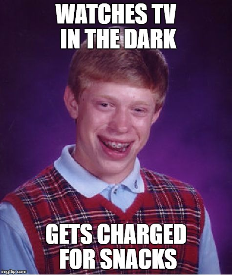 Bad Luck Brian Meme | WATCHES TV IN THE DARK GETS CHARGED FOR SNACKS | image tagged in memes,bad luck brian | made w/ Imgflip meme maker
