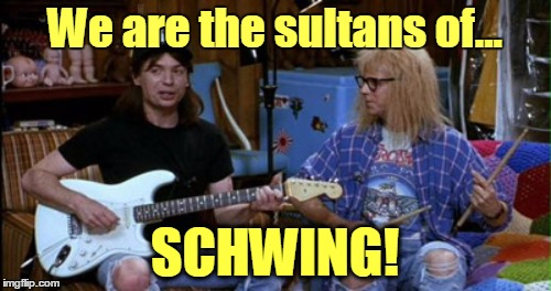 We are the sultans of... SCHWING! | made w/ Imgflip meme maker