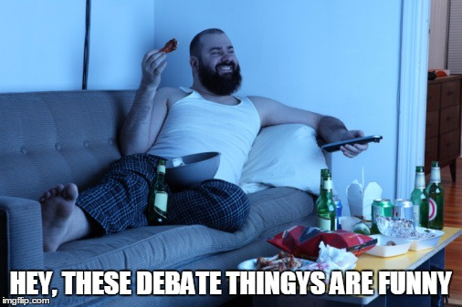 HEY, THESE DEBATE THINGYS ARE FUNNY | made w/ Imgflip meme maker