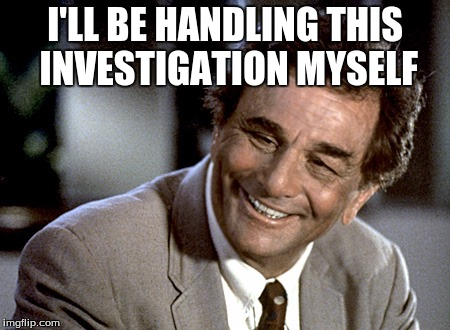 I'LL BE HANDLING THIS INVESTIGATION MYSELF | made w/ Imgflip meme maker
