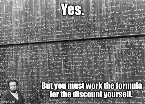 Yes. But you must work the formula for the discount yourself. | made w/ Imgflip meme maker