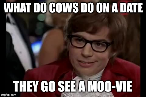 Isn't that right Basil? | WHAT DO COWS DO ON A DATE THEY GO SEE A MOO-VIE | image tagged in memes,i too like to live dangerously,bad pun,shagadelic,funny | made w/ Imgflip meme maker