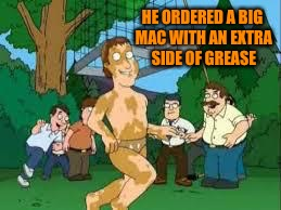 HE ORDERED A BIG MAC WITH AN EXTRA SIDE OF GREASE | made w/ Imgflip meme maker