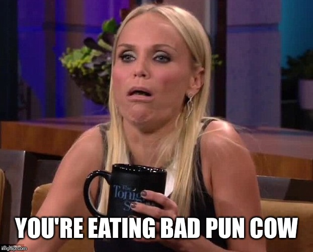 YOU'RE EATING BAD PUN COW | made w/ Imgflip meme maker