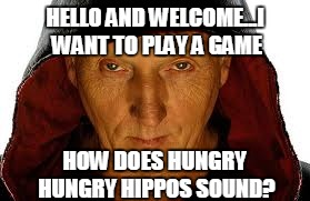 Saw Fulla | HELLO AND WELCOME...I WANT TO PLAY A GAME HOW DOES HUNGRY HUNGRY HIPPOS SOUND? | image tagged in memes,saw fulla | made w/ Imgflip meme maker