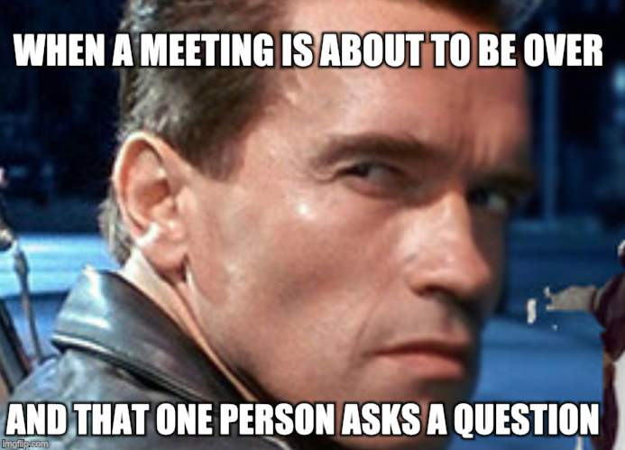 Don't touch my food | WHEN A MEETING IS ABOUT TO BE OVER AND THAT ONE PERSON ASKS A QUESTION | image tagged in don't touch my food | made w/ Imgflip meme maker