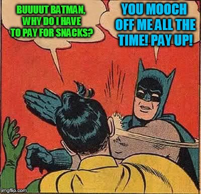 Batman Slapping Robin Meme | BUUUUT BATMAN, WHY DO I HAVE TO PAY FOR SNACKS? YOU MOOCH OFF ME ALL THE TIME! PAY UP! | image tagged in memes,batman slapping robin | made w/ Imgflip meme maker