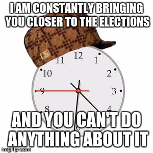 Time....... | I AM CONSTANTLY BRINGING YOU CLOSER TO THE ELECTIONS AND YOU CAN'T DO ANYTHING ABOUT IT | image tagged in memes,scumbag daylight savings time | made w/ Imgflip meme maker