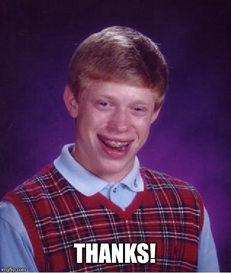 Bad Luck Brian Meme | THANKS! | image tagged in memes,bad luck brian | made w/ Imgflip meme maker