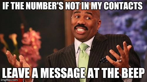 Steve Harvey Meme | IF THE NUMBER'S NOT IN MY CONTACTS LEAVE A MESSAGE AT THE BEEP | image tagged in memes,steve harvey | made w/ Imgflip meme maker