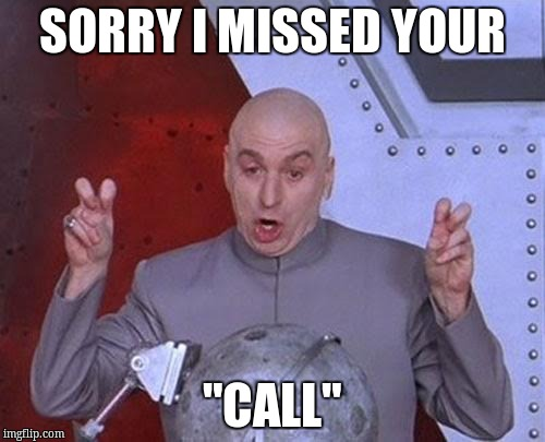 "Dr Evil Laser Meme | SORRY I MISSED YOUR ""CALL"" 