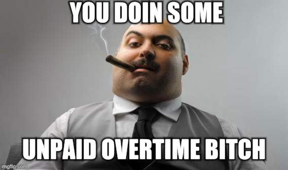 YOU DOIN SOME UNPAID OVERTIME B**CH | made w/ Imgflip meme maker